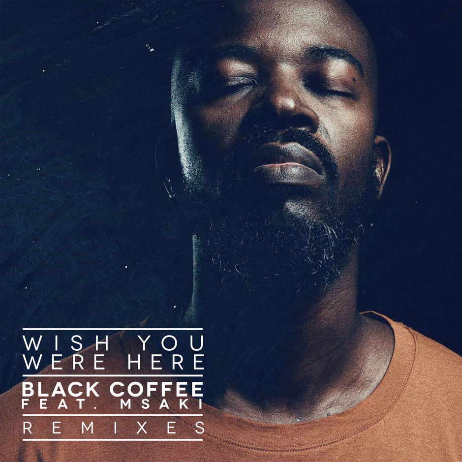 Listen to the remixes of Black Coffee's Wish You Were, featuring Msaki