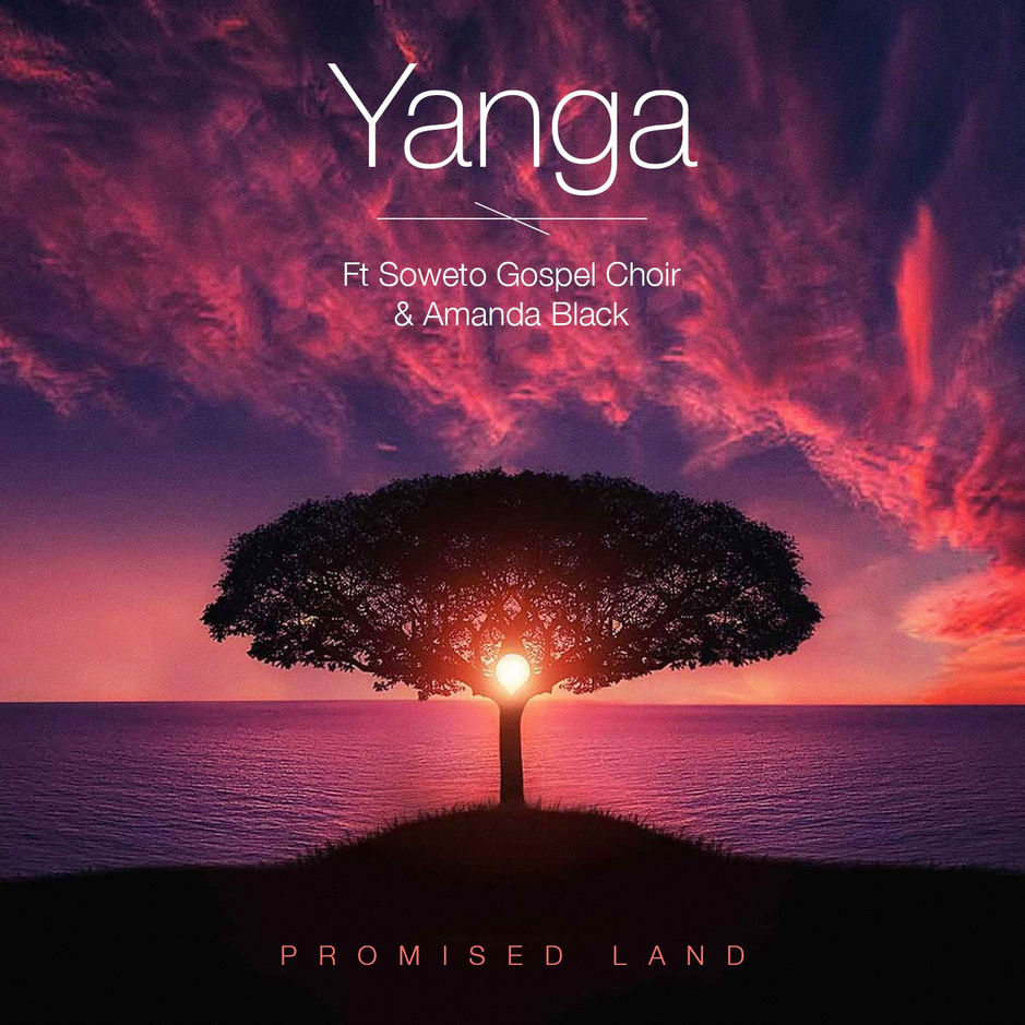 Yanga - Promise Land ft Amanda Black x Soweto Gospel Choir