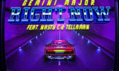 Gemini Major – Right Now ft Nasty C x Tellaman