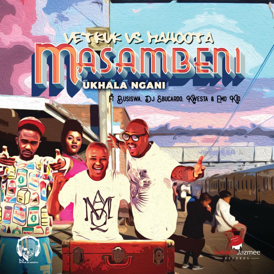 Vetkuk vs Mahoota - Masambeni (Ukhala Ngani) ft Busiswa x DJ Sbucardo x Kwesta x Emo Kid