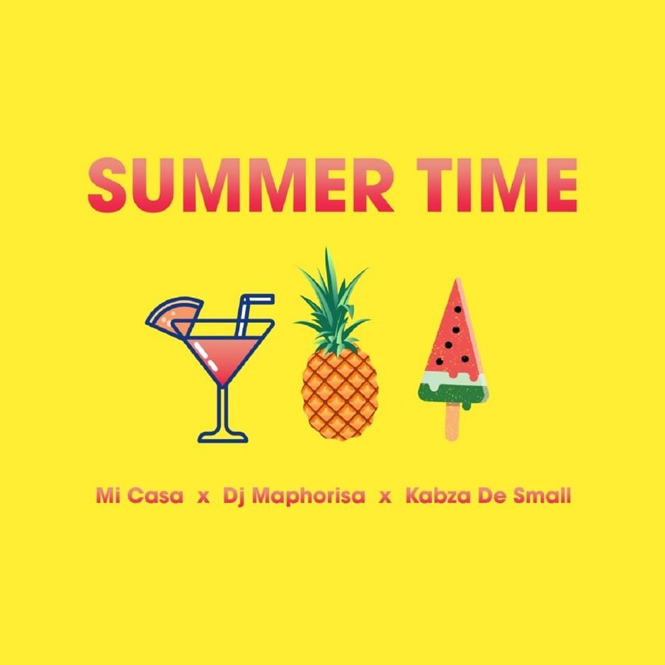 Mi Casa - Summer Time ft DJ Maphorisa x Kabza De Small