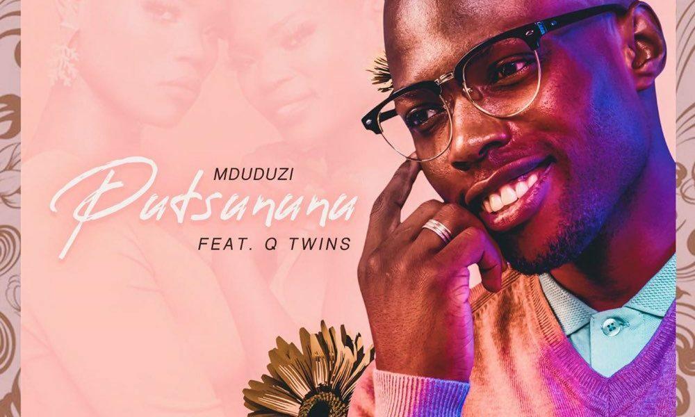 Mduduzi releases new single, Putsununu, featuring Q Twins   JustNje
